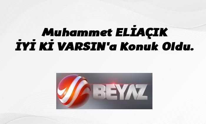 Muhammet ELİAÇIK Beyaz TV İYİKİ VARSIN'a Konuk Oldu