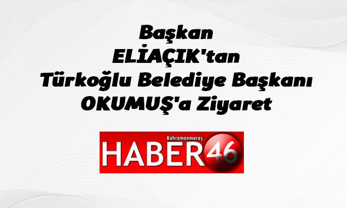 Başkan Eliaçık'tan Türkoğlu Belediye Başkanı Okumuş'a ziyaret