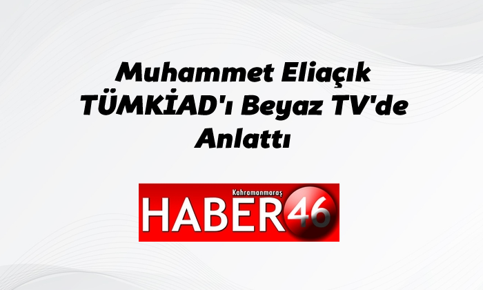 Muhammet Eliaçık TÜMKİAD'ı Beyaz TV'de Anlattı
